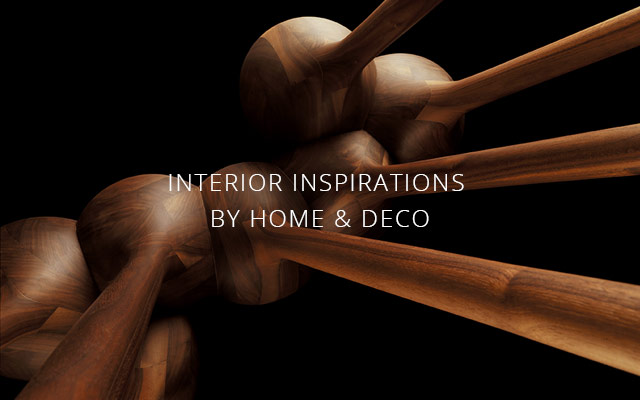 INTERIOR INSPIRATIONS BY HOME & DECO